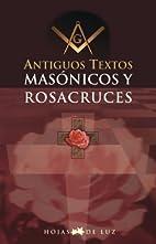 Antiguos textos masónicos y rosacruces by…