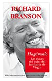 Branson, Richard: Hagamoslo/ Screw It, Let's Do It: Las claves del exito del fundador de Virgin (Documentos) (Spanish Edition)