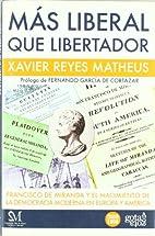 Mas Liberal que Libertador by Xavier Reyes…