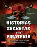Frers, Ernesto: Historias secretas de la pirateria: Las enigmaticas aventuras de los bandoleros del mar (Spanish Edition)