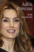 Adiós, Princesa by David Rocasolano…