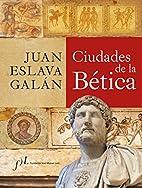 Ciudades de la Bética by JUAN ESLAVA GALÁN