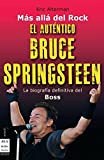 Eric Alterman: Mas alla del Rock. El autentico Bruce Springsteen. La biografia definitivadel Boss