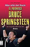 Eric Alterman: Mas alla del Rock. El autentico Bruce Springsteen. La biografia definitivadel Boss