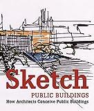 Paredes, Cristina: Sketch Public Buildings: How Architects Conceive Public Buildings