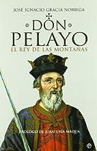 Don Pelayo, El Rey de Las Montanas (Spanish…
