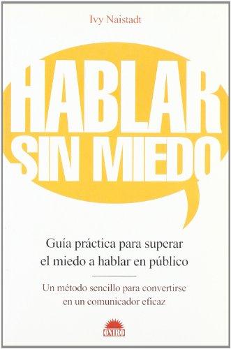 hablar-sin-miedo-speak-without-fear-guia-practica-para-superar-el-miedo-a-hablar-en-publico-practical-guide-to-overcome-the-fear-of-public-speaking-spanish-edition