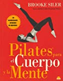 Siler, Brooke: Pilates para el cuerpo y la mente/ Your Ultimate Pilates Body Challenge (Manuales Para La Salud) (Spanish Edition)