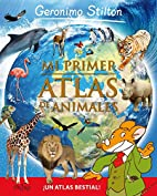 Mi primer Atlas de animales by Geronimo…