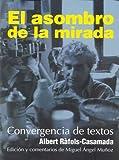 Ráfols-Casamada, Albert: El asombro de la mirada. Convergencia de textos. Albert Rafols Casamada