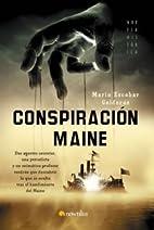 Conspiración Maine by Mario Escobar…