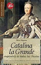 Catalina la Grande, Emperatriz de todas las…