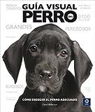 Alderton, David: Guia visual del perro: Como escoger el perro adecuado (Spanish Edition)