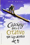 Eric Maisel: Coaching para el creativo que hay dentro de ti (Spanish Edition) (Coleccion Exito)