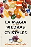 Migene Gonzalez-Wippler: La magia de las piedras y los cristales / The Magic of the Stones and Crystals (Spanish Edition)