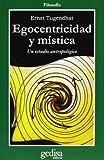Tugendhat, Ernst: Egocentricidad y Mistica: Un Estudio Antropologico (Filosofia) (Spanish Edition)