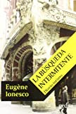 Eugene Ionesco: La busqueda intermitente/ The Intermittent Searching (Esquinas) (Spanish Edition)