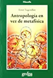 Tugendhat, Ernst: Antropologia en vez de metafisica/ Anthropology instead of Metaphysics (Cla-De-Ma) (Spanish Edition)