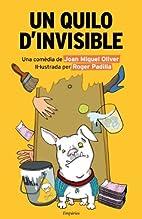 Un quilo d'invisible by Joan Miquel Oliver