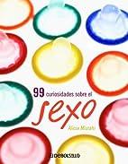 99 Curiosidades Sobre El Sexo by Alicia…