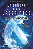 Schroeder, Karl: La senora de los laberintos/ Lady of Mazes (Ficcion/ Fiction) (Spanish Edition)