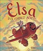 Elsa y el correo aereo by Kellie Strom