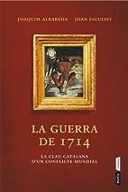 La guerra del 1714 by Joaquim Albareda