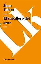 El caballero del Azor by Juan Valera