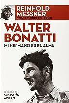 Walter Bonatti. Mi hermano en el alma by…