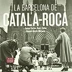 La Barcelona de Català-Roca by Francesc…