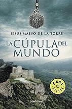 La cupula del mundo by Jesus Maeso De La…