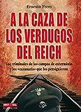 Frers, Ernesto: A la caza de los verdugos del Reich: Los criminales de los campos de exterminio y los cazanazis que los persiguieron (Spanish Edition)