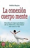 Shapiro, Debbie: La conexion cuerpo mente: Descubra el origen psicologico de sus dolencias y como hacer mas sana su vida (Spanish Edition)