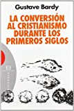 Bardy, Gustave: La conversion al cristianismo durante los primeros siglos / The conversion to Christianity in the early centuries (Spanish Edition)