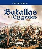 Batallas de las cruzadas. 1097 - 1444 by…