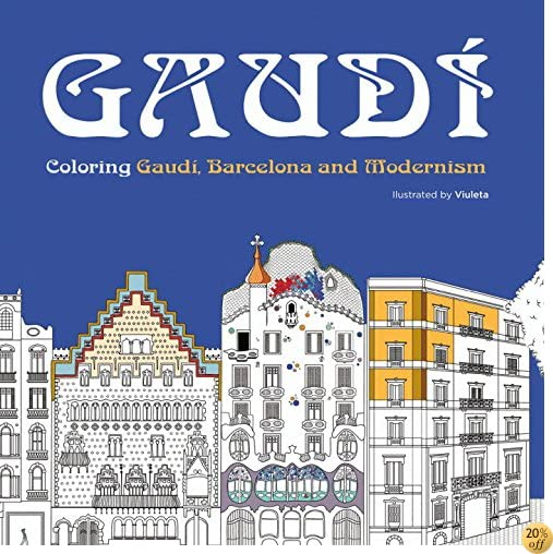 Gaudi: Coloring Gaudi, Barcelona and Modernism