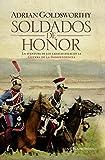 Goldsworthy, Adrian: Soldados de honor: La aventura de los casacas rojas en la Guerra de la Independencia