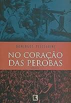 No Corac~ao Das Perobas: Romance by Domingos…