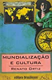 Ortiz, Renato: Mundializacao E Cultura
