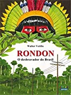 Rondon. O desbravador do Brasil. by Walter…