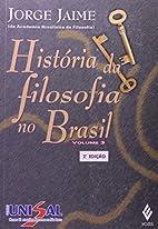 História da Filosofia no Brasil - Vol.3 by…