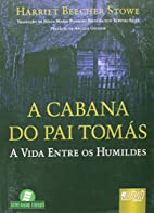 Cabana do Pai Tomas, A: A Vida Entre os…