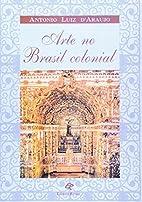 Arte no Brasil colonial by Antonio Luiz d'…