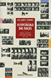 Schwarcz, Lilia Moritz: O Espetaculo Das Racas: Cientistas, Instituicoes E Questao Racial No Brasil, 1870-1930