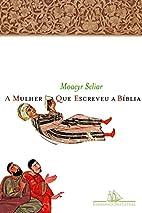 A Mulher Que Escreveu a Biblia by Moacyr…