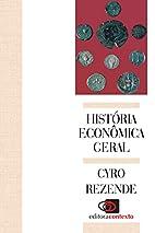 História Econômica Geral by Cyro Rezende