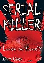 Serial Killer: Louco ou Cruel? by Ilana…