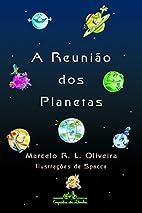 Reunião Dos Planetas, A by Marcelo R.…