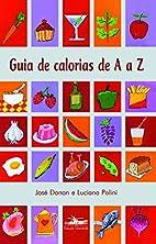 Guia de Calorias de A a Z by Jose Danon