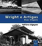 Wright e Artigas : duas viagens by Adriana…